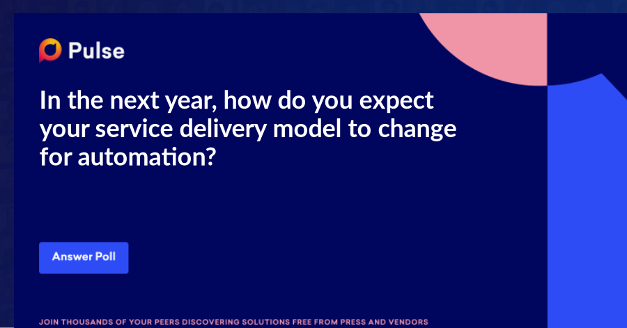In the next year, how do you expect your service delivery model to change for automation?