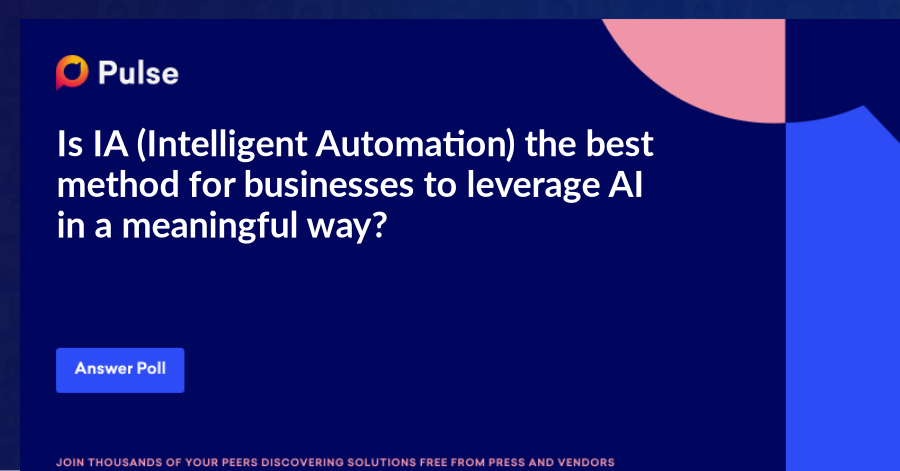 Is IA (Intelligent Automation) the best method for businesses to leverage AI in a meaningful way?
