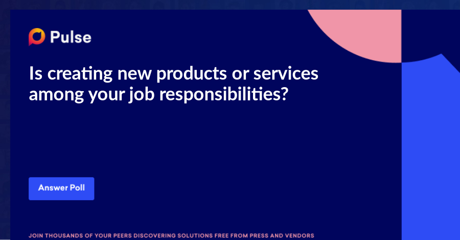Is creating new products or services among your job responsibilities?