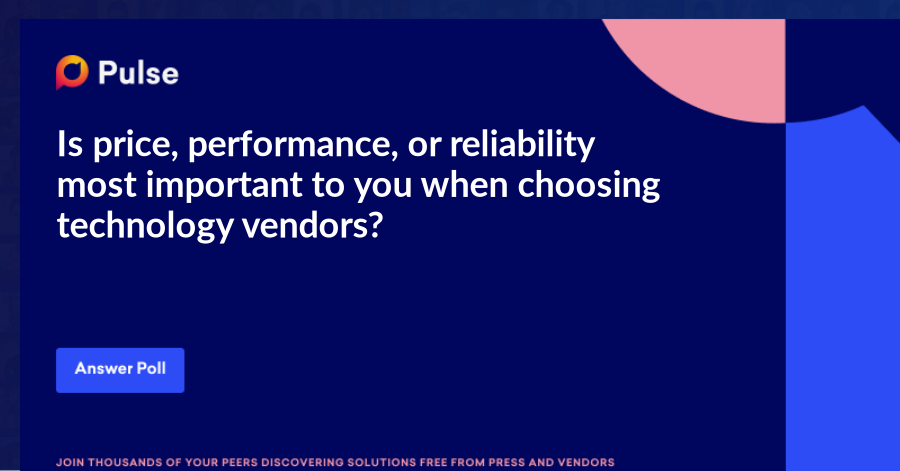 Is price, performance, or reliability most important to you when choosing technology vendors?