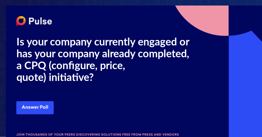 Is your company currently engaged or has your company already completed, a CPQ (configure, price, quote)initiative?
