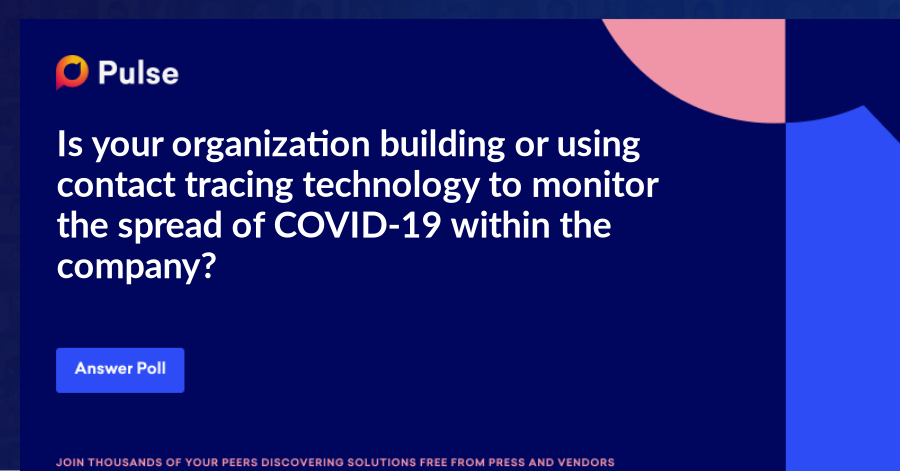 Is your organization building or using contact tracing technology to monitor the spread of COVID-19 within the company?