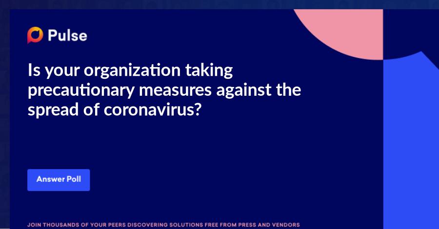Is your organization taking precautionary measures against the spread of coronavirus?