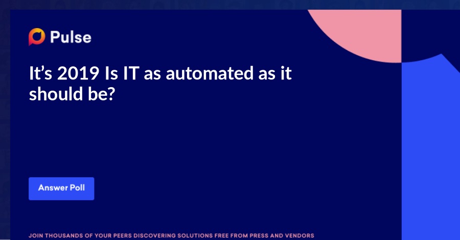 It's 2019. Is IT as automated as it should be?