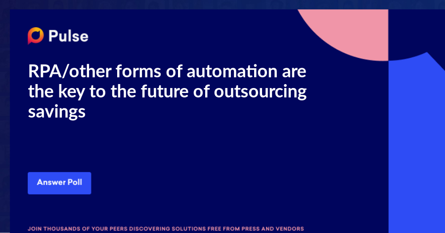 RPA/other forms of automation are the key to the future of outsourcing savings.