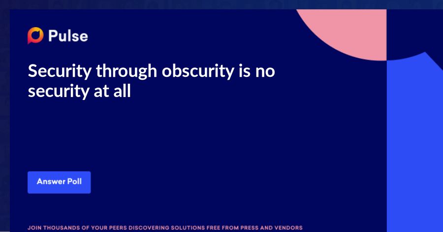 Security through obscurity is no security at all.