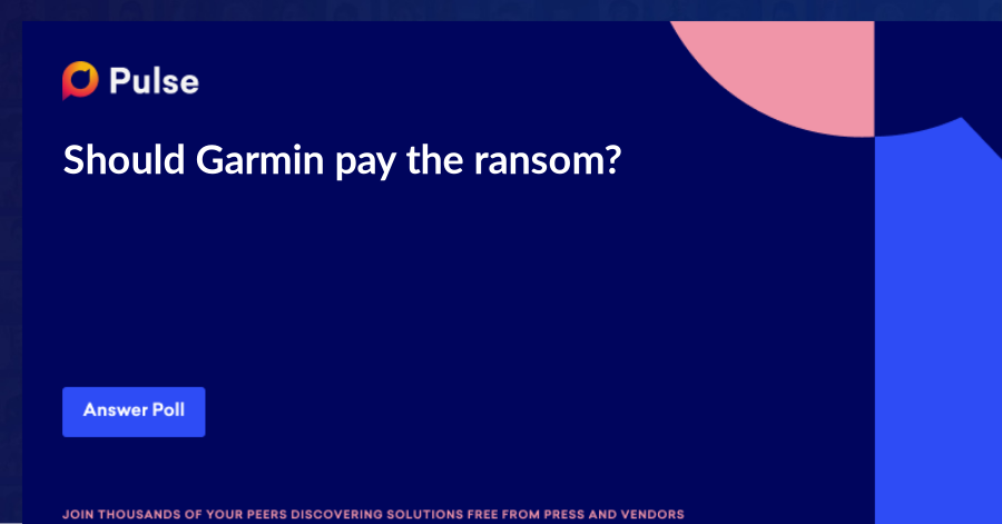 Should Garmin pay the ransom?   https://www.forbes.com/sites/barrycollins/2020/07/25/will-garmin-pay-10m-ransom-to-end-two-day-outage/