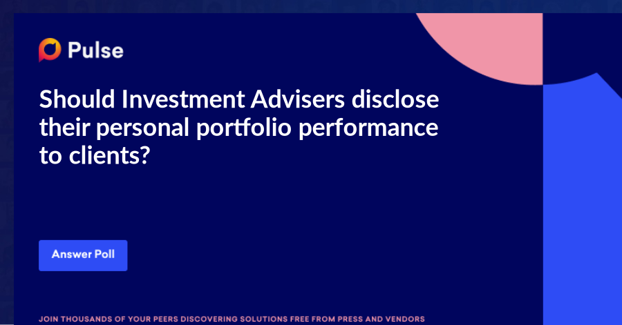 Should Investment Advisers disclose their personal portfolio performance to clients?