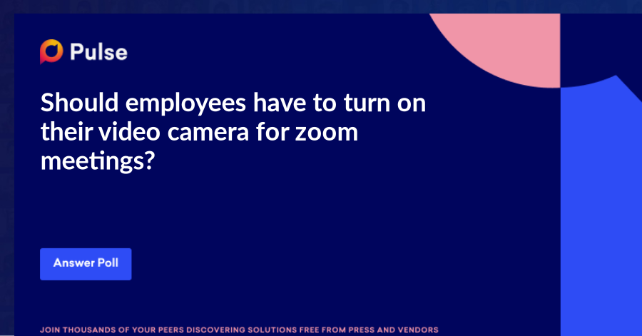 Should employees have to turn on their video camera for zoom meetings?