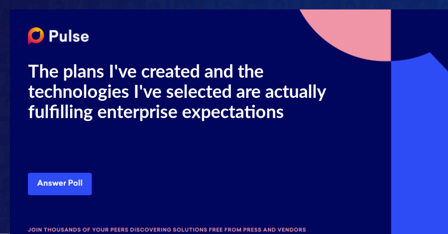 The plans I've created and the technologies I've selected are actually fulfilling enterprise expectations.