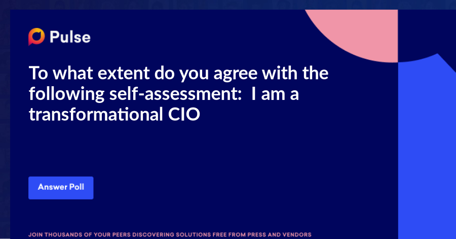To what extent do you agree with the following self-assessment:  I am a transformational CIO.