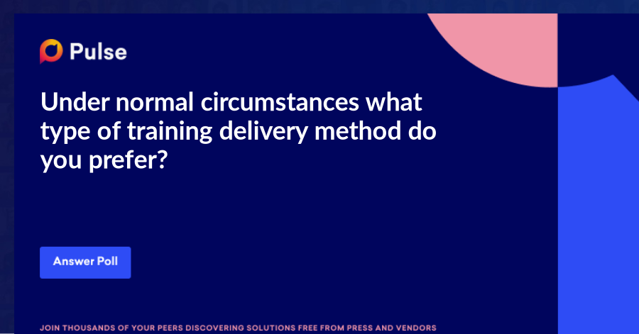 Under normal circumstances what type of training delivery method do you prefer?