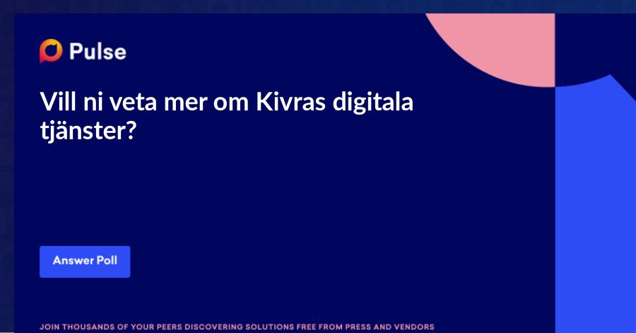 Vill ni veta mer om Kivras digitala tjänster?
