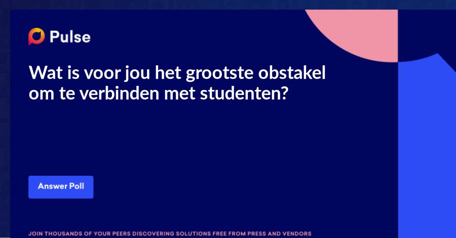 Wat is voor jou het grootste obstakel om te verbinden met studenten?