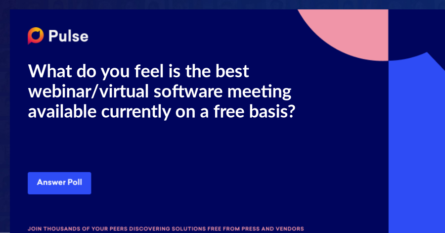 What do you feel is the best webinar/virtual software meeting available currently on a free basis?