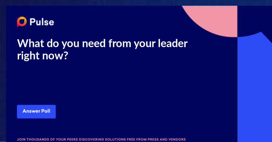 What do you need from your leader right now?