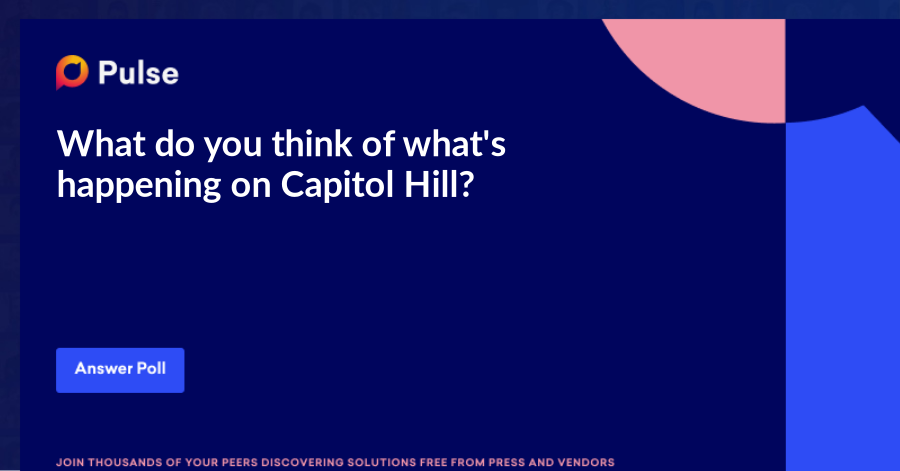 What do you think of what's happening on Capitol Hill?