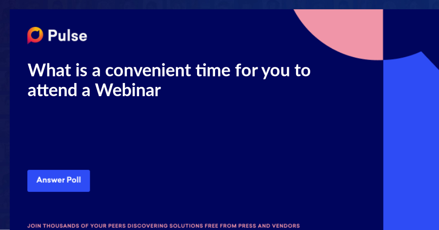 What is a convenient time for you to attend a Webinar