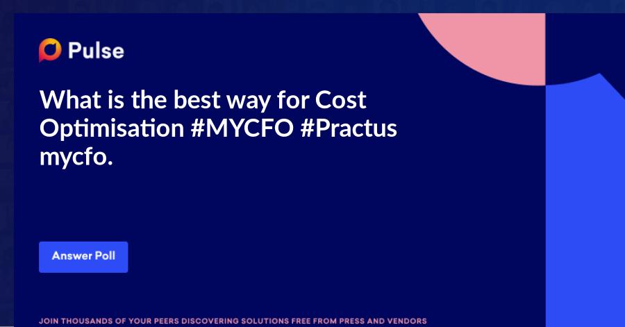 What is the best way for Cost Optimisation #MYCFO #Practus mycfo.typeform.com/to/VDxAjM