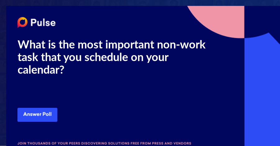 What is the most important non-work task that you schedule on your calendar?