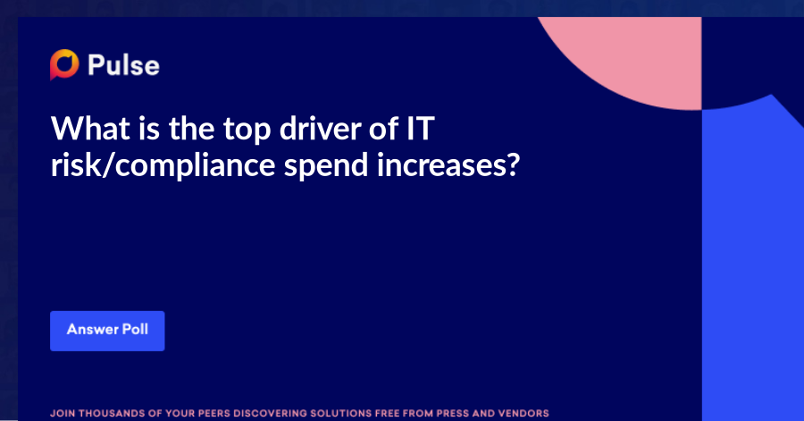 What is the top driver of IT risk/compliance spend increases?