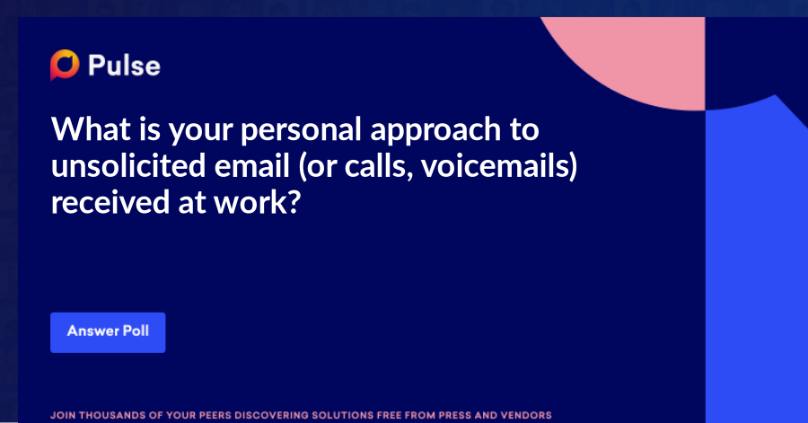 What is your personal approach to unsolicited email (or calls, voicemails) received at work?