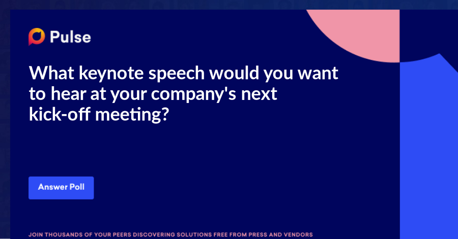 What keynote speech would you want to hear at your company's next kick-off meeting?