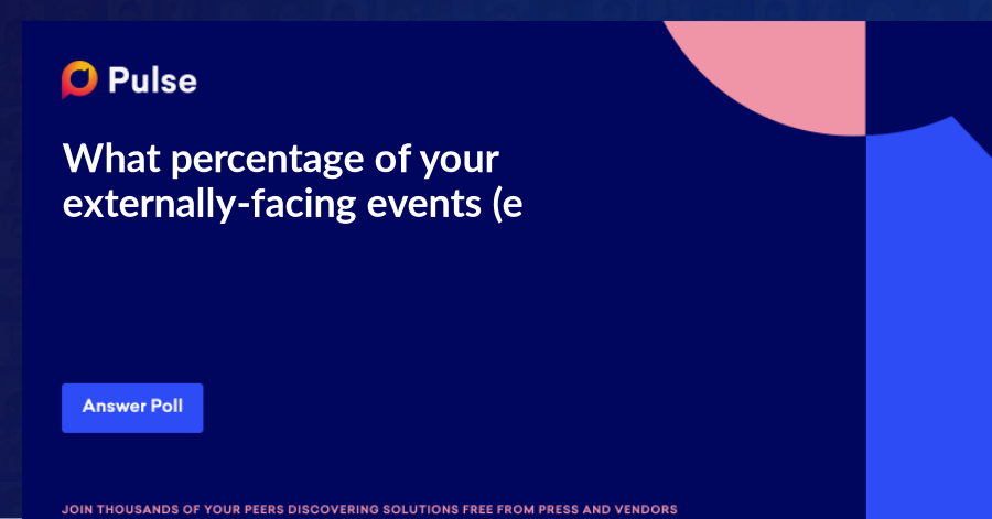 What percentage of your externally-facing events (e.g., conferences, trade shows, customer events) do you expect to hold virtually or hybrid virtual/physical once all COVID restrictions are lifted?