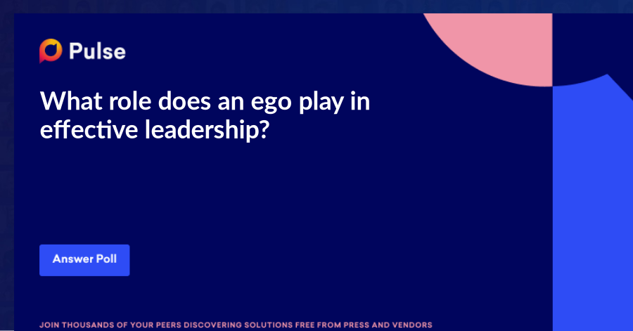 What role does an ego play in effective leadership?