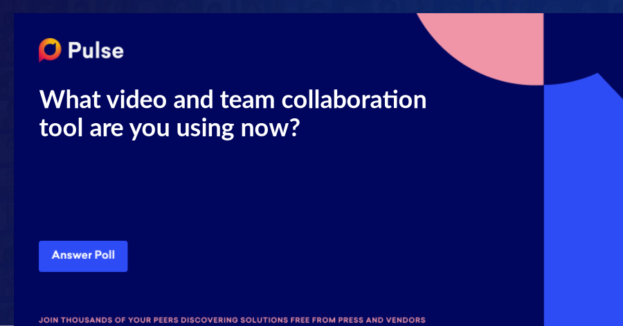 What video and team collaboration tool are you using now?