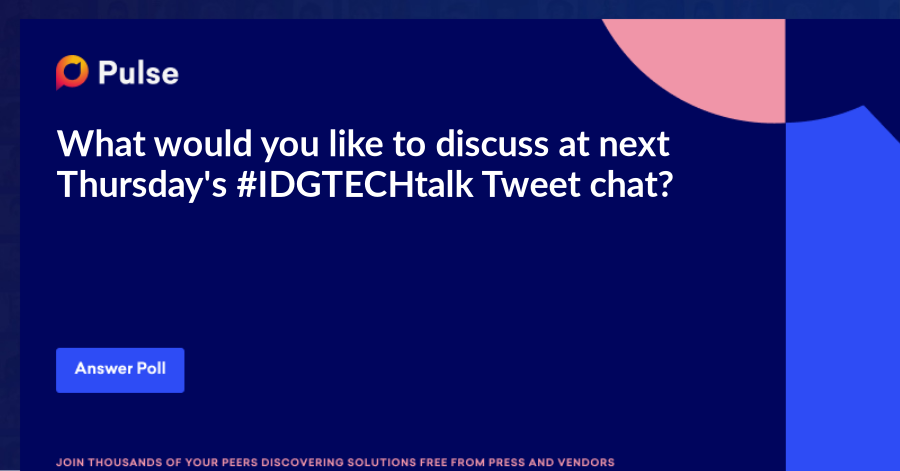 What would you like to discuss at next Thursday's #IDGTECHtalk Tweet chat?