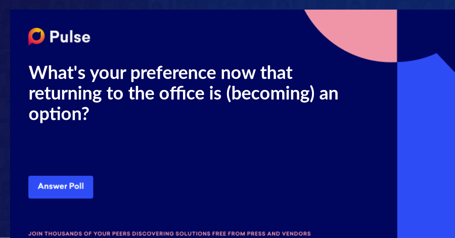 What's your preference now that returning to the office is (becoming) an option?