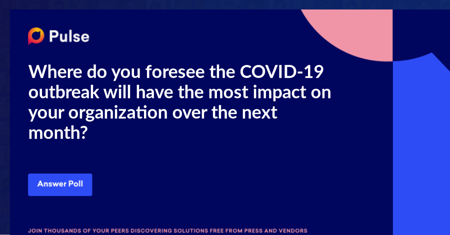 Where do you foresee the COVID-19 outbreak will have the most impact on your organization over the next month?