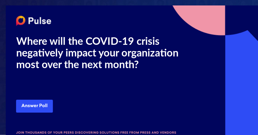 Where will the COVID-19 crisis negatively impact your organization most over the next month?
