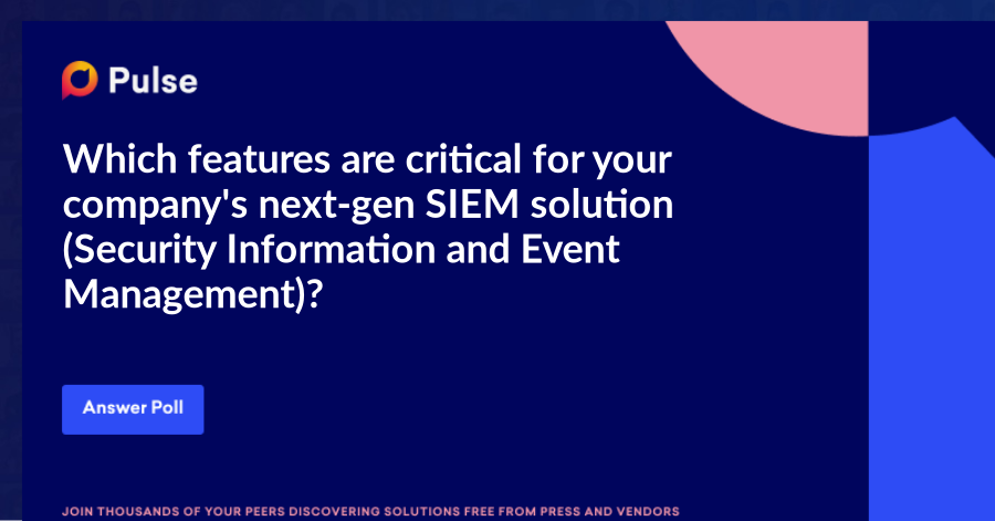 Which features are critical for your company's next-gen SIEM solution (Security Information and Event Management)?  (A next-generation SIEM provides company's with the ability to process large amounts of data in real-time, data portability, and can be used with common hardware platforms.)