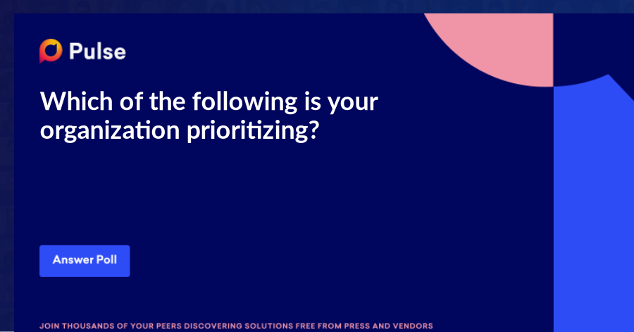 Which of the following is your organization prioritizing?