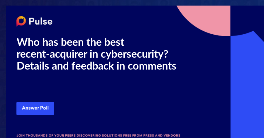 Who has been the best recent-acquirer in cybersecurity? Details and feedback in comments...