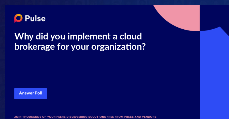 Why did you implement a cloud brokerage for your organization?
