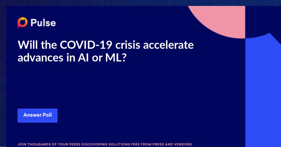 Will the COVID-19 crisis accelerate advances in AI or ML?