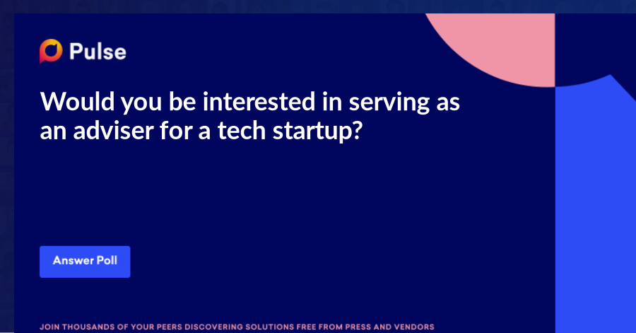 Would you be interested in serving as an adviser for a tech startup?