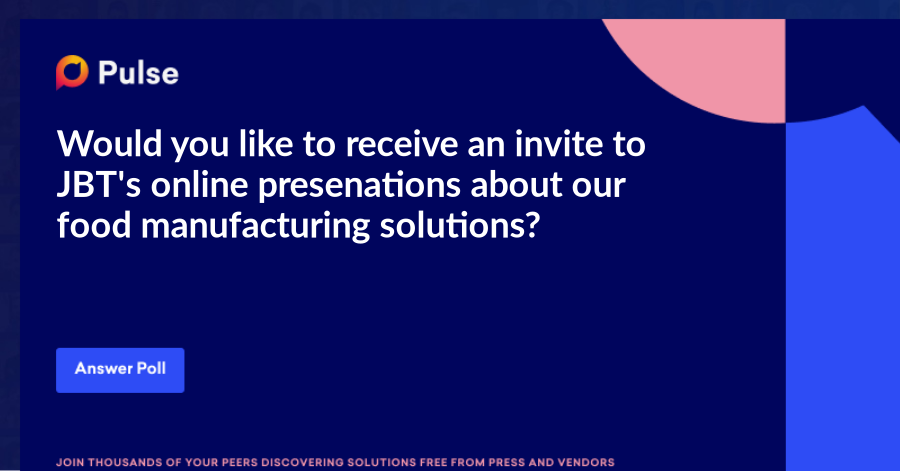 Would you like to receive an invite to JBT's online presenations about our food manufacturing solutions?
