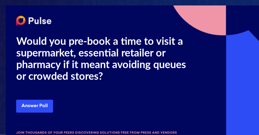 Would you pre-book a time to visit a supermarket, essential retailer or pharmacy if it meant avoiding queues or crowded stores?