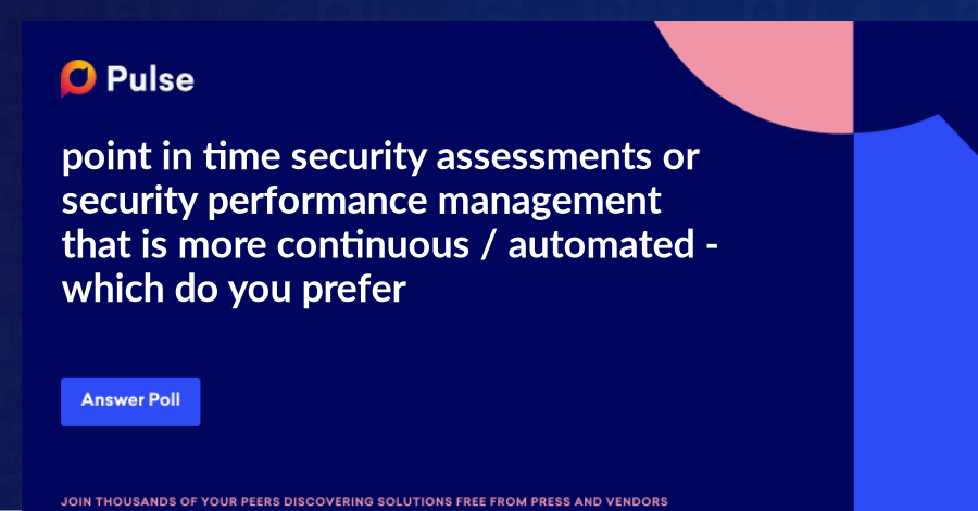 point in time security assessments or security performance management that is more continuous / automated - which do you prefer ?  Check out this paper by Ed Amoroso - retired ATT Chief Security Officer - founder of TAG Cyber  https://www.tag-cyber.com/analysis/white-papers/requirements-for-security-performance-management