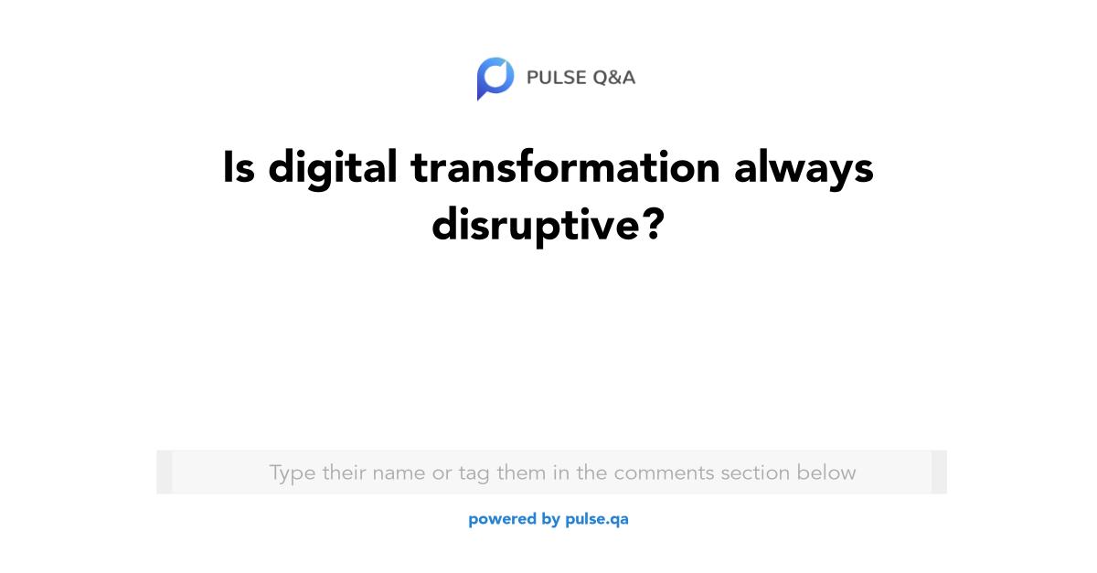 Is digital transformation always disruptive?
